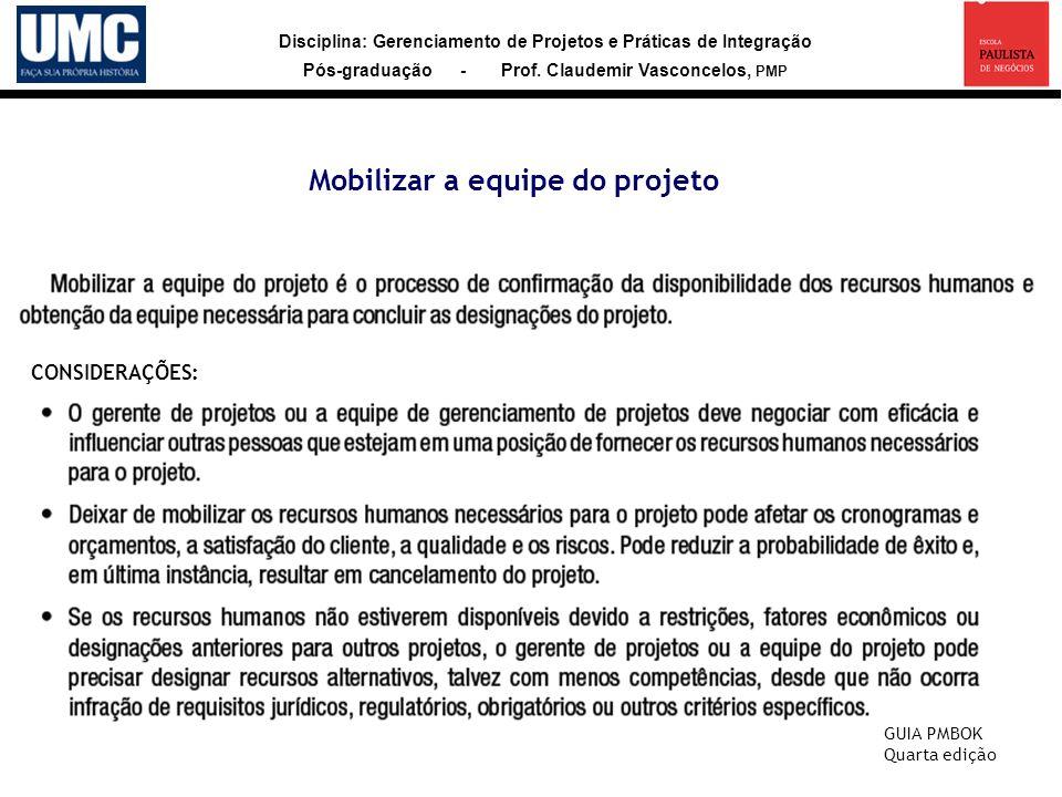 Disciplina: Gerenciamento de Projetos e Práticas de Integração Pós-graduação - Prof. Claudemir Vasconcelos, PMP Mobilizar a equipe do projeto CONSIDER