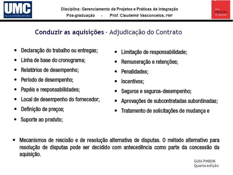 Disciplina: Gerenciamento de Projetos e Práticas de Integração Pós-graduação - Prof. Claudemir Vasconcelos, PMP Conduzir as aquisições - Adjudicação d