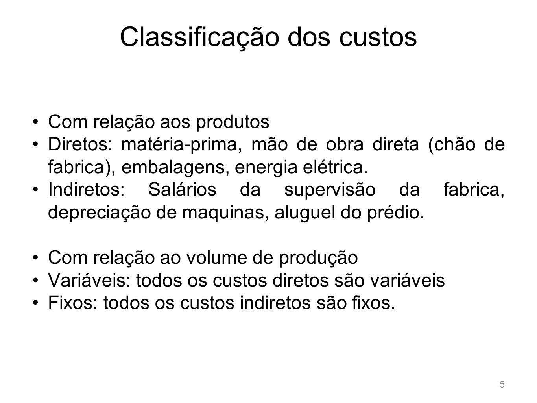 Classificação dos custos 5 Com relação aos produtos Diretos: matéria-prima, mão de obra direta (chão de fabrica), embalagens, energia elétrica. Indire