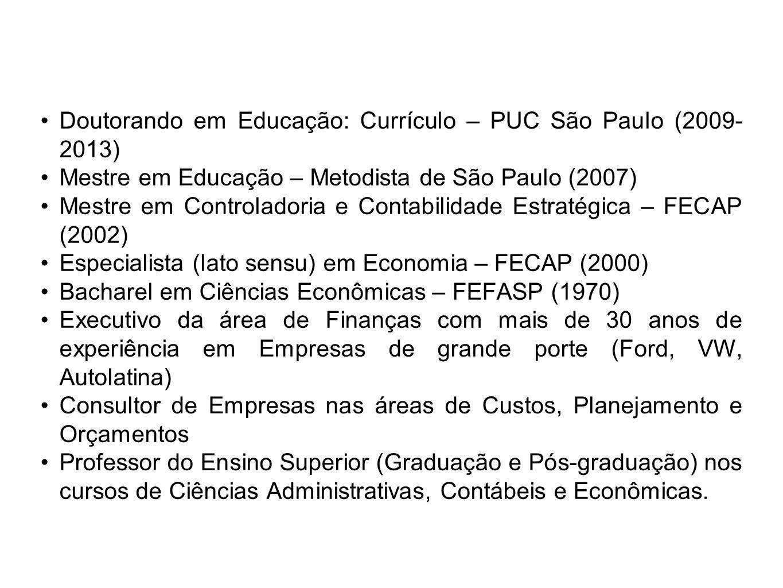 Doutorando em Educação: Currículo – PUC São Paulo (2009- 2013) Mestre em Educação – Metodista de São Paulo (2007) Mestre em Controladoria e Contabilid