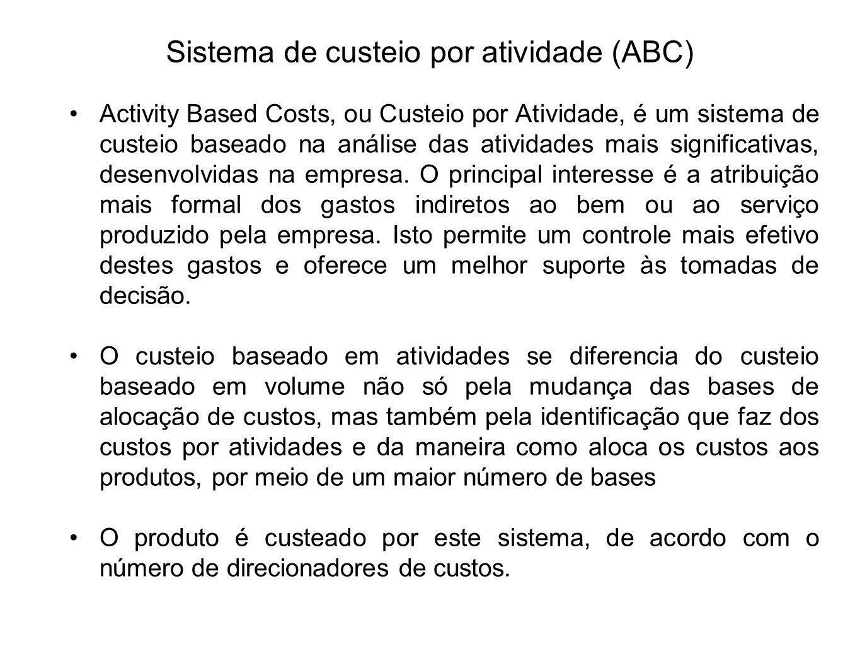 Sistema de custeio por atividade (ABC) Activity Based Costs, ou Custeio por Atividade, é um sistema de custeio baseado na análise das atividades mais