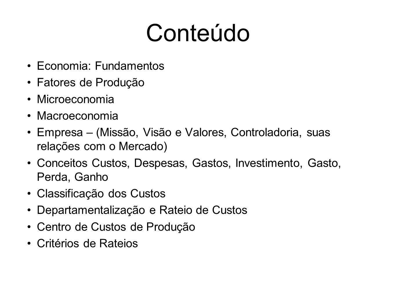 Conteúdo Economia: Fundamentos Fatores de Produção Microeconomia Macroeconomia Empresa – (Missão, Visão e Valores, Controladoria, suas relações com o