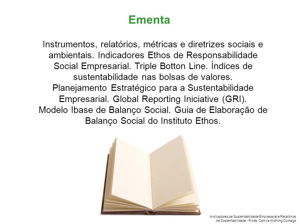 Indicadores de Sustentabilidade Empresarial e Relatórios de Sustentabilidade - Profa. Camila Krohling Colnago Instrumentos, relatórios, métricas e dir