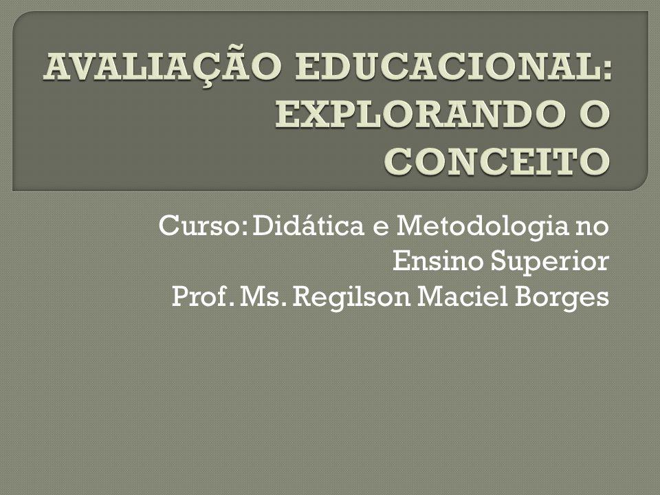 Curso: Didática e Metodologia no Ensino Superior Prof. Ms. Regilson Maciel Borges