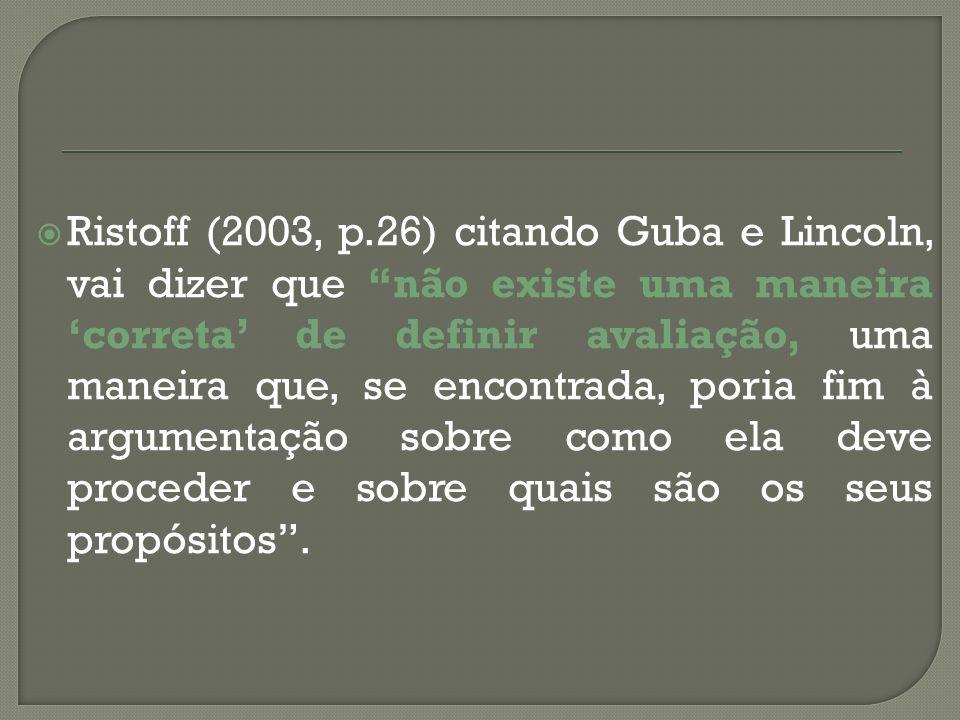 Ristoff (2003, p.26) citando Guba e Lincoln, vai dizer que não existe uma maneira correta de definir avaliação, uma maneira que, se encontrada, poria