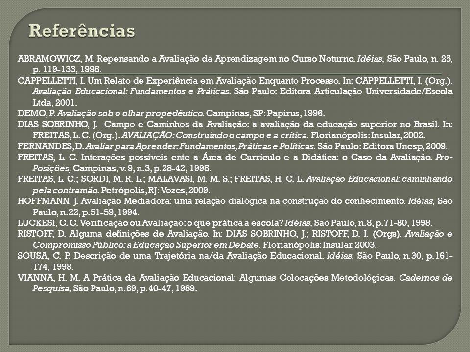 ABRAMOWICZ, M. Repensando a Avaliação da Aprendizagem no Curso Noturno. Idéias, São Paulo, n. 25, p. 119-133, 1998. CAPPELLETTI, I. Um Relato de Exper
