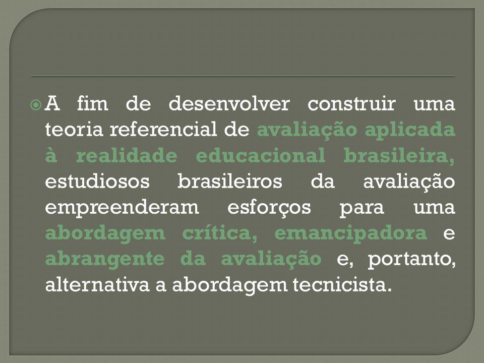 A fim de desenvolver construir uma teoria referencial de avaliação aplicada à realidade educacional brasileira, estudiosos brasileiros da avaliação em