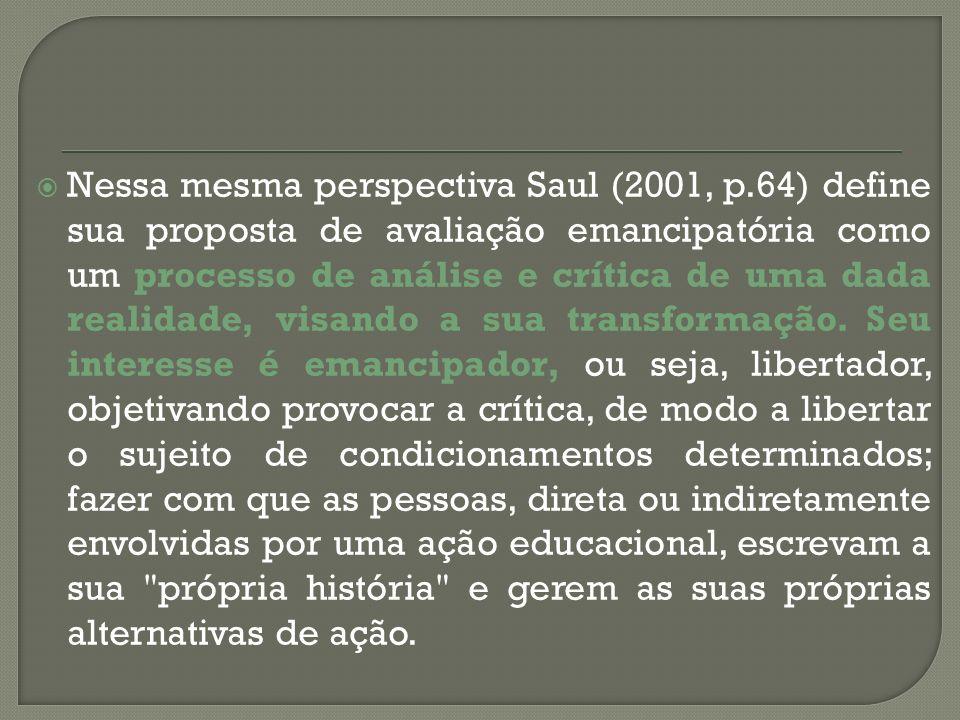 Nessa mesma perspectiva Saul (2001, p.64) define sua proposta de avaliação emancipatória como um processo de análise e crítica de uma dada realidade,