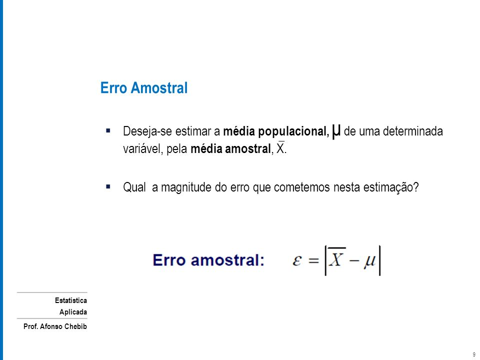 Estatística Aplicada Prof. Afonso Chebib Deseja-se estimar a média populacional, μ de uma determinada variável, pela média amostral, X. Qual a magnitu