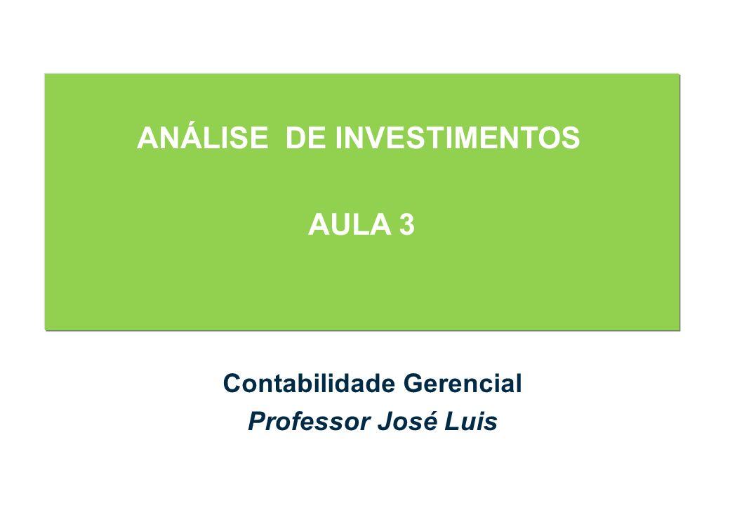 ANÁLISE DE INVESTIMENTOS AULA 3 Contabilidade Gerencial Professor José Luis
