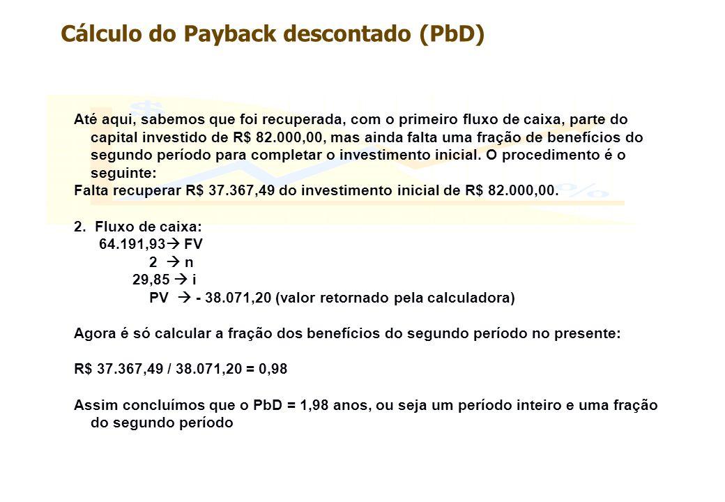 Cálculo do Payback descontado (PbD) Até aqui, sabemos que foi recuperada, com o primeiro fluxo de caixa, parte do capital investido de R$ 82.000,00, m