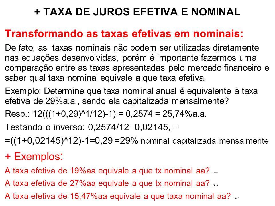 + TAXA DE JUROS EFETIVA E NOMINAL Transformando as taxas efetivas em nominais: + Exemplos : A taxa efetiva de 19%aa equivale a que tx nominal am.
