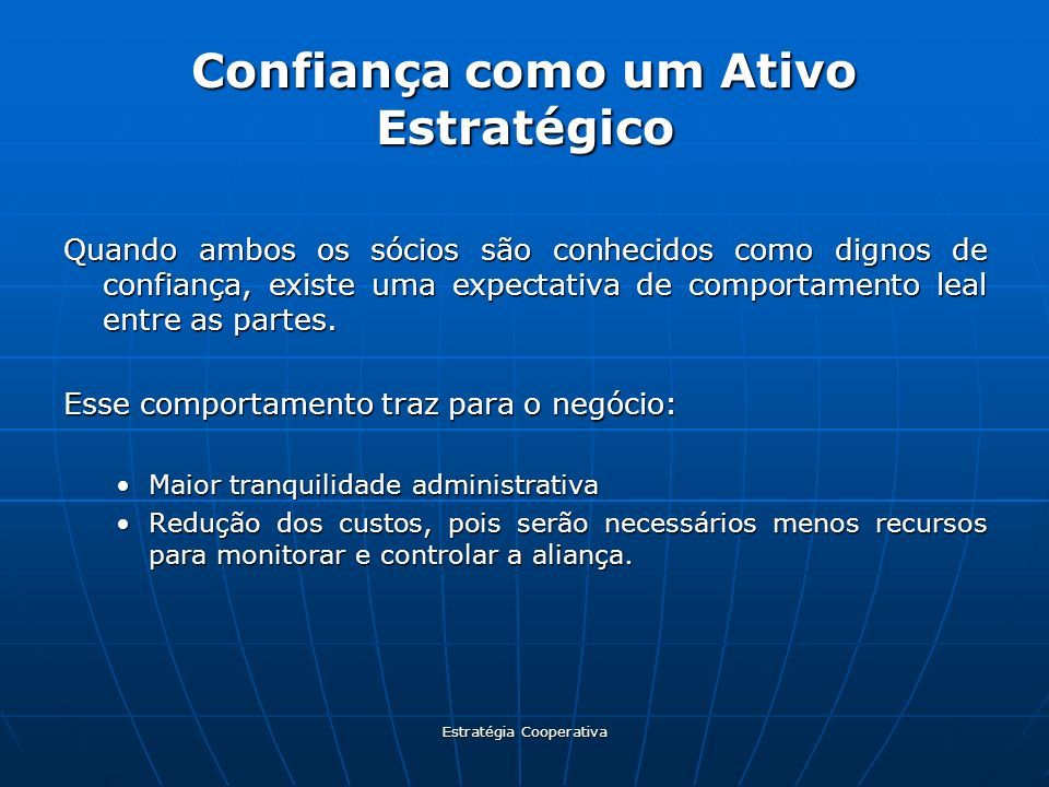 Estratégia Cooperativa Confiança como um Ativo Estratégico Quando ambos os sócios são conhecidos como dignos de confiança, existe uma expectativa de c