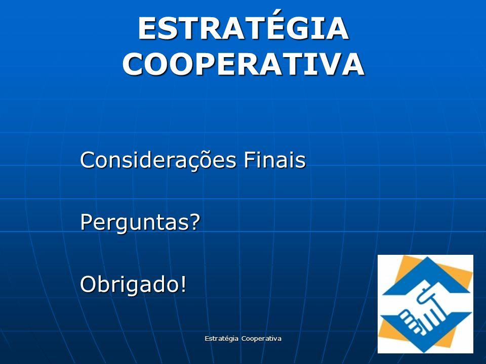 Estratégia Cooperativa ESTRATÉGIA COOPERATIVA Considerações Finais Perguntas?Obrigado!
