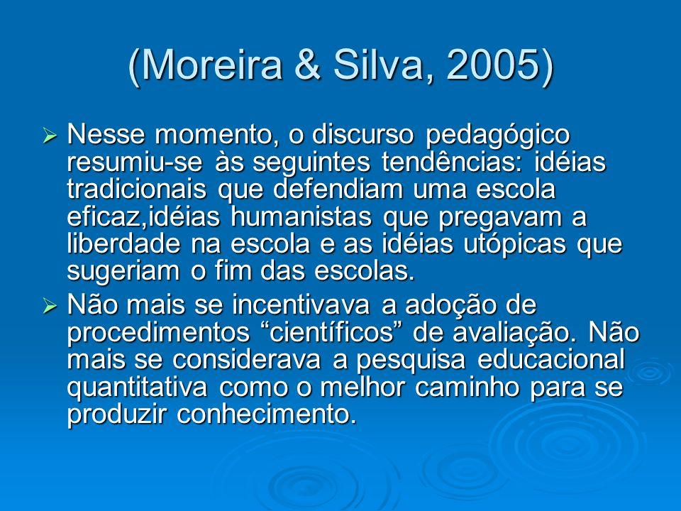 (Moreira & Silva, 2005) Nesse momento, o discurso pedagógico resumiu-se às seguintes tendências: idéias tradicionais que defendiam uma escola eficaz,i