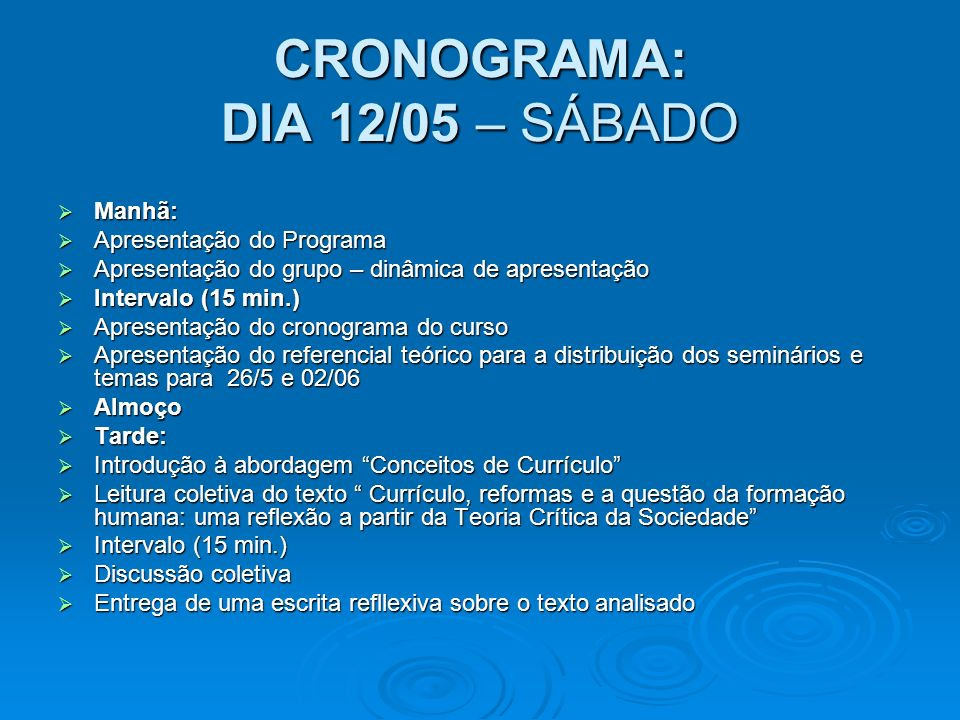 CRONOGRAMA: DIA 12/05 – SÁBADO Manhã: Manhã: Apresentação do Programa Apresentação do Programa Apresentação do grupo – dinâmica de apresentação Aprese