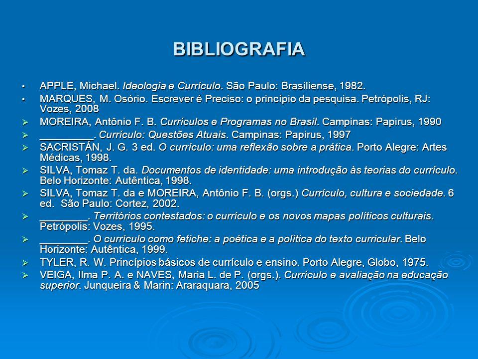 BIBLIOGRAFIA APPLE, Michael. Ideologia e Currículo. São Paulo: Brasiliense, 1982. APPLE, Michael. Ideologia e Currículo. São Paulo: Brasiliense, 1982.