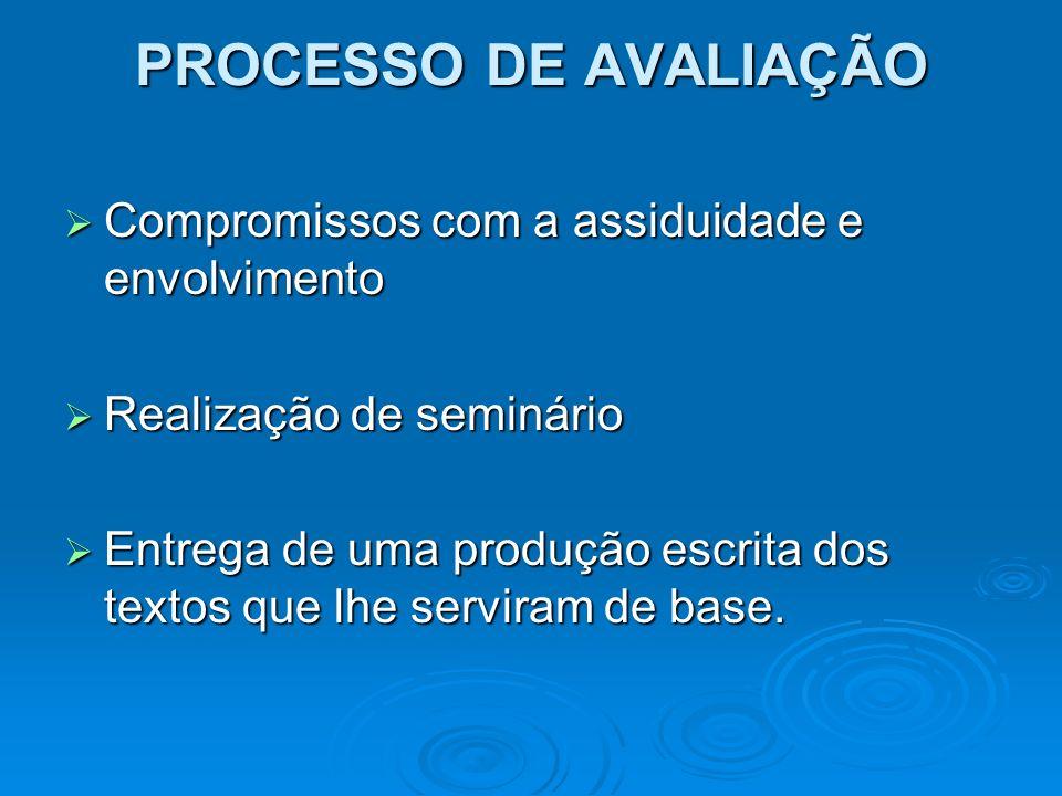 PROCESSO DE AVALIAÇÃO Compromissos com a assiduidade e envolvimento Compromissos com a assiduidade e envolvimento Realização de seminário Realização d