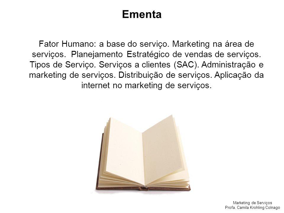 Marketing de Serviços Profa. Camila Krohling Colnago Fator Humano: a base do serviço. Marketing na área de serviços. Planejamento Estratégico de venda