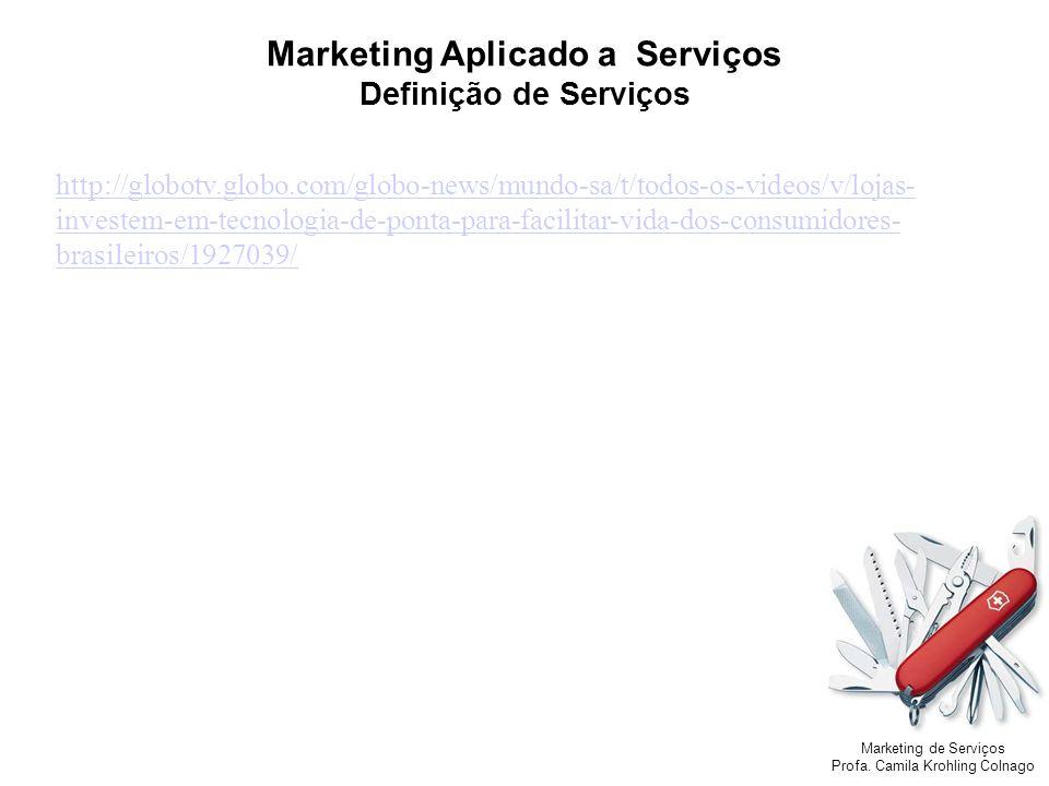 Marketing de Serviços Profa. Camila Krohling Colnago Marketing Aplicado a Serviços Definição de Serviços http://globotv.globo.com/globo-news/mundo-sa/