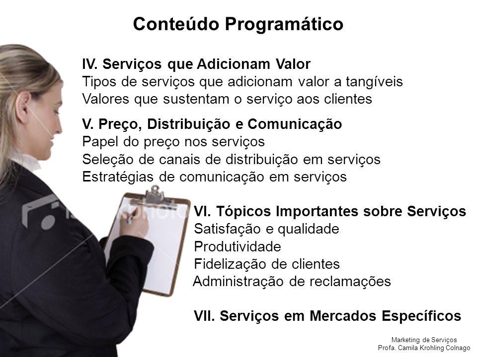 Marketing de Serviços Profa. Camila Krohling Colnago IV. Serviços que Adicionam Valor Tipos de serviços que adicionam valor a tangíveis Valores que su