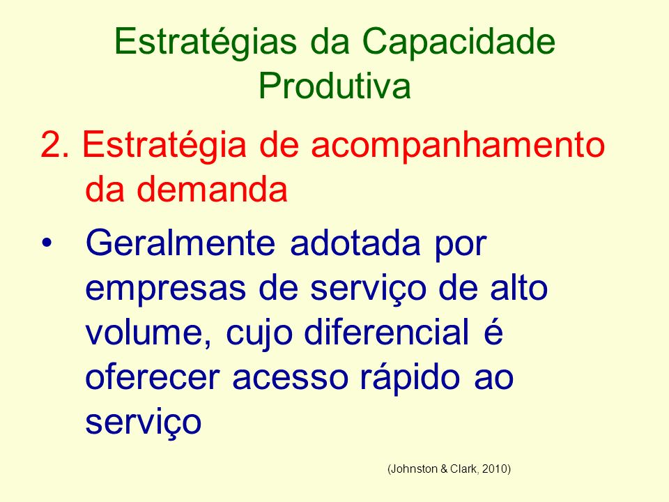 Estratégias da Capacidade Produtiva 2. Estratégia de acompanhamento da demanda Geralmente adotada por empresas de serviço de alto volume, cujo diferen