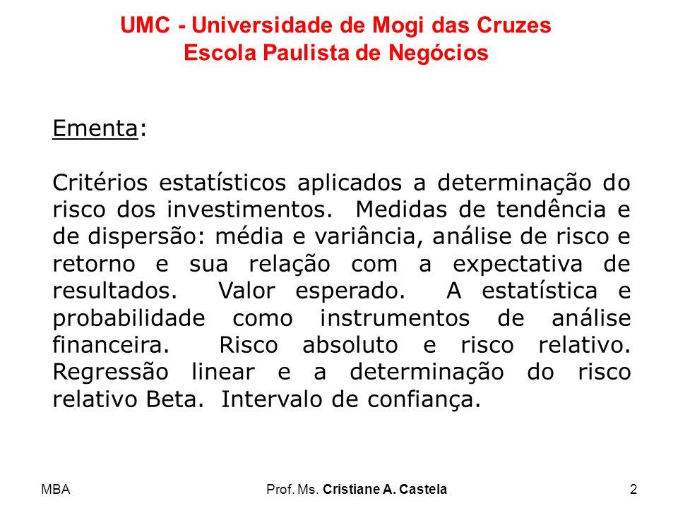 MBAProf. Ms. Cristiane A. Castela2 UMC - Universidade de Mogi das Cruzes Escola Paulista de Negócios Ementa: Critérios estatísticos aplicados a determ
