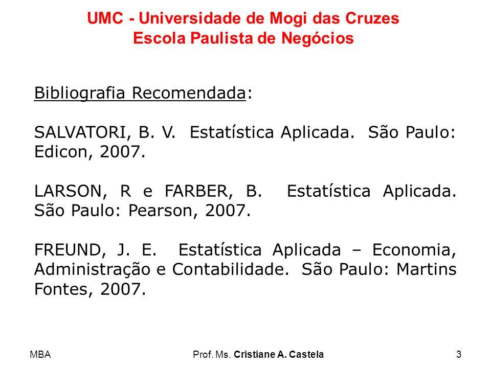MBAProf. Ms. Cristiane A. Castela3 UMC - Universidade de Mogi das Cruzes Escola Paulista de Negócios Bibliografia Recomendada: SALVATORI, B. V. Estatí