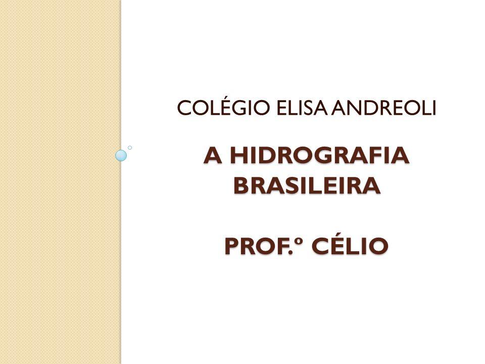 A HIDROGRAFIA BRASILEIRA PROF.º CÉLIO COLÉGIO ELISA ANDREOLI