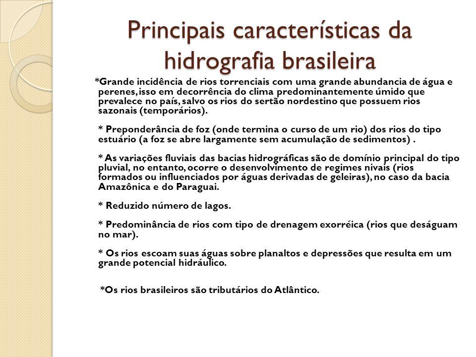 Principais características da hidrografia brasileira *Grande incidência de rios torrenciais com uma grande abundancia de água e perenes, isso em decor
