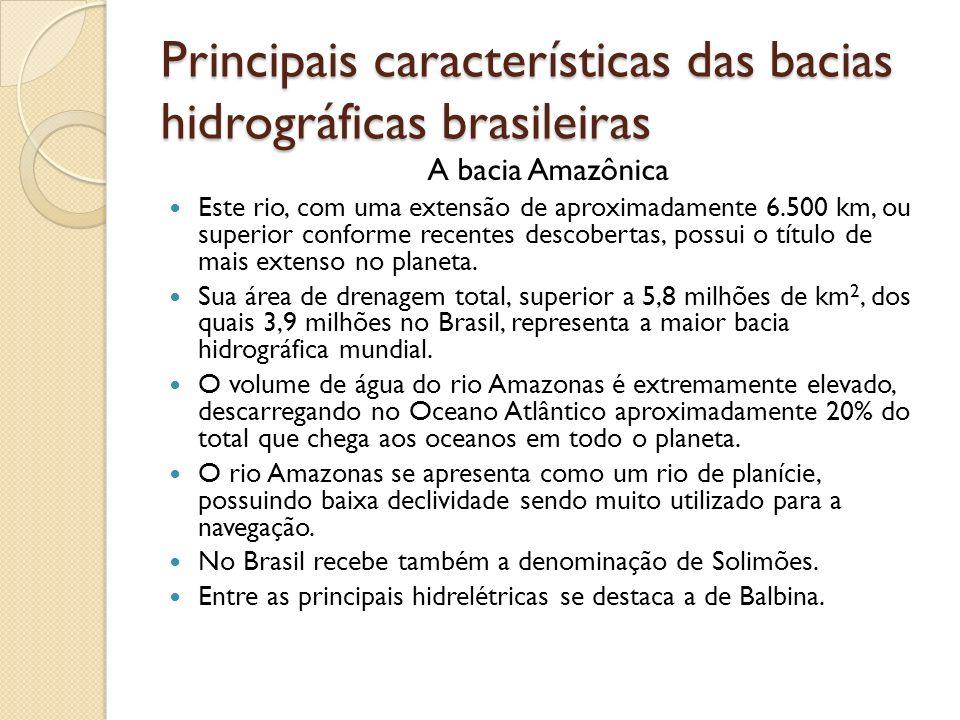 Principais características das bacias hidrográficas brasileiras A bacia Amazônica Este rio, com uma extensão de aproximadamente 6.500 km, ou superior