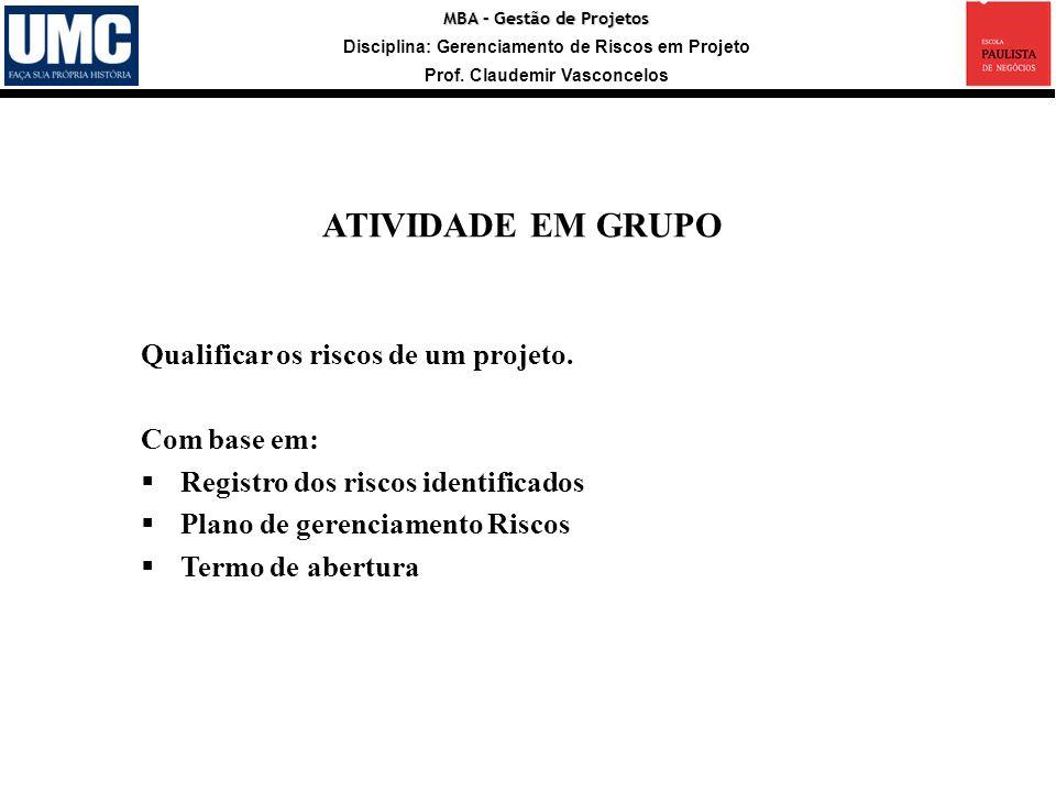 MBA – Gestão de Projetos Disciplina: Gerenciamento de Riscos em Projeto Prof. Claudemir Vasconcelos Qualificar os riscos de um projeto. Com base em: R