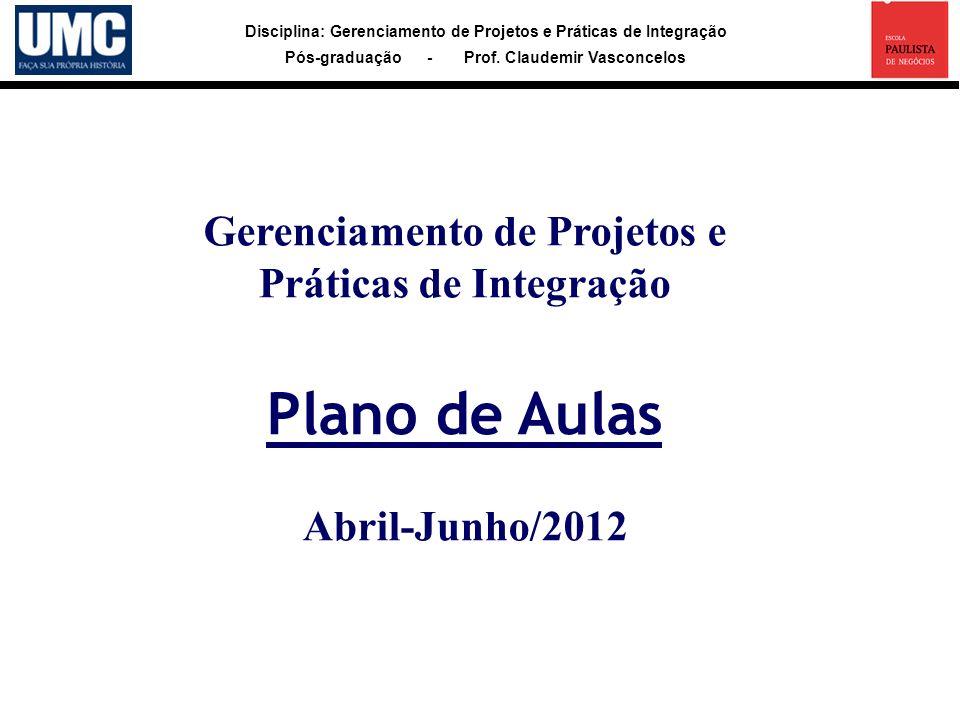 Disciplina: Gerenciamento de Projetos e Práticas de Integração Pós-graduação - Prof. Claudemir Vasconcelos Gerenciamento de Projetos e Práticas de Int