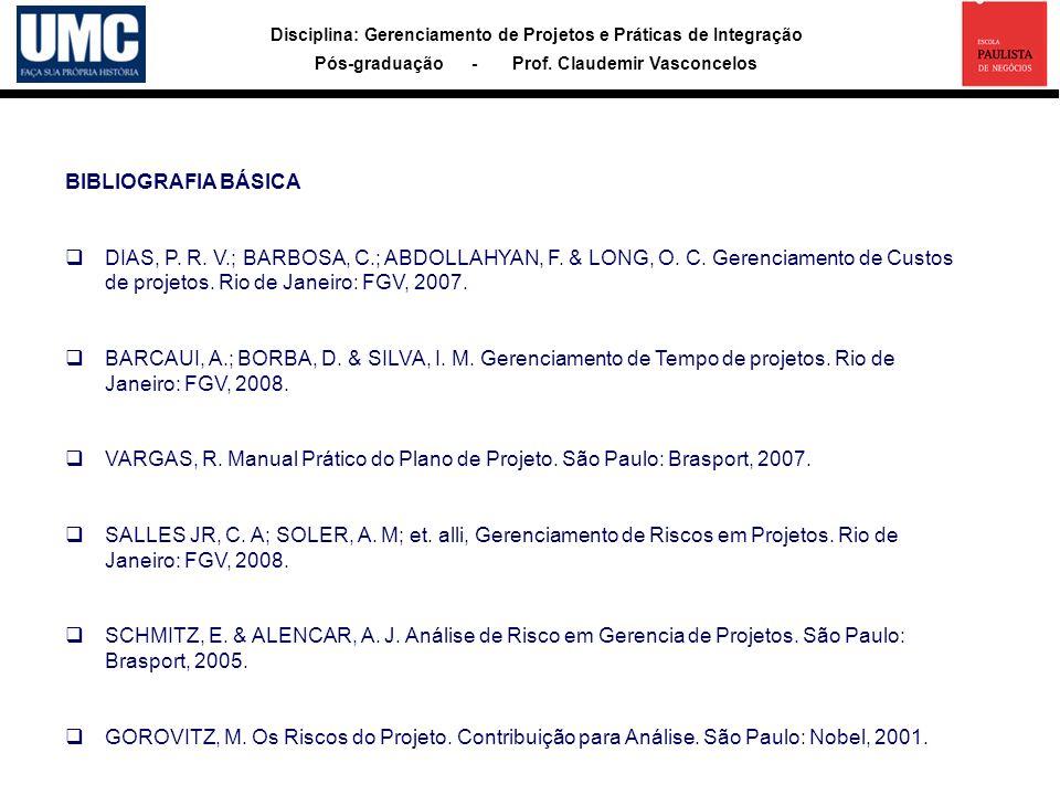 Disciplina: Gerenciamento de Projetos e Práticas de Integração Pós-graduação - Prof. Claudemir Vasconcelos BIBLIOGRAFIA BÁSICA DIAS, P. R. V.; BARBOSA