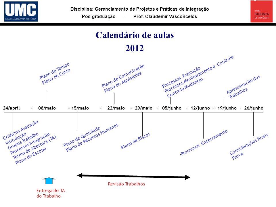 Disciplina: Gerenciamento de Projetos e Práticas de Integração Pós-graduação - Prof. Claudemir Vasconcelos Calendário de aulas 2012 24/abril - 08/maio