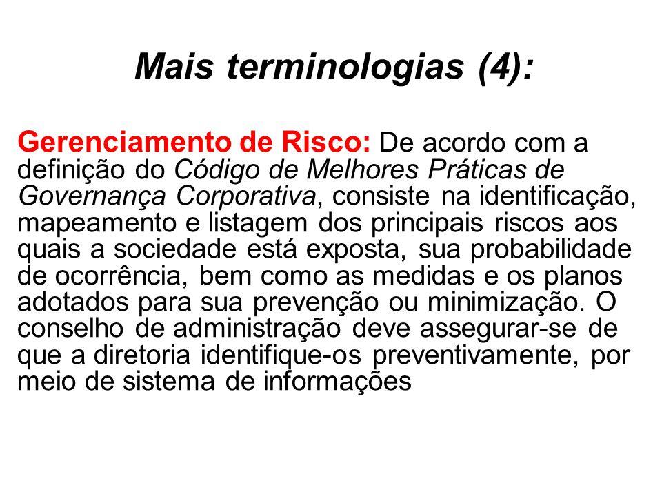 Mais terminologias (4): Gerenciamento de Risco: De acordo com a definição do Código de Melhores Práticas de Governança Corporativa, consiste na identi