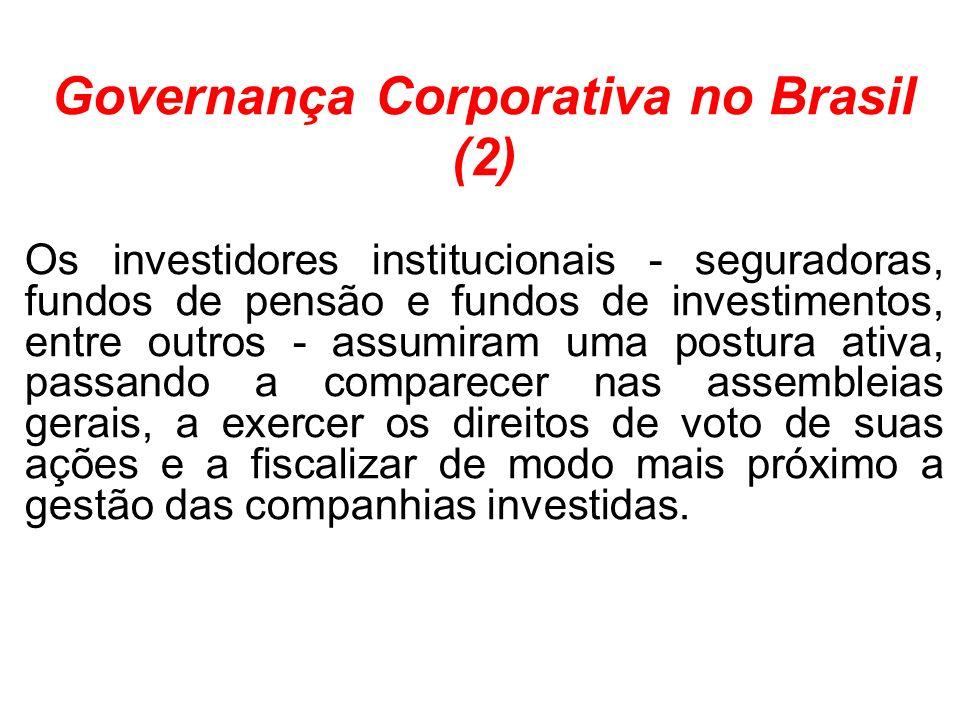 Governança Corporativa no Brasil (2) Os investidores institucionais - seguradoras, fundos de pensão e fundos de investimentos, entre outros - assumira