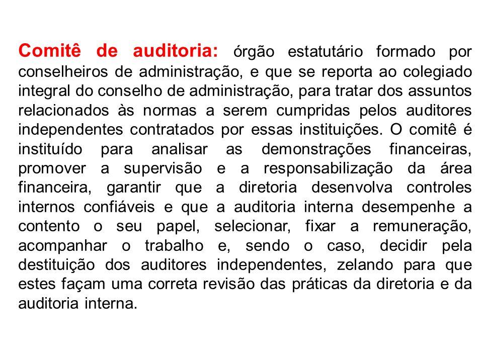 Comitê de auditoria: órgão estatutário formado por conselheiros de administração, e que se reporta ao colegiado integral do conselho de administração,