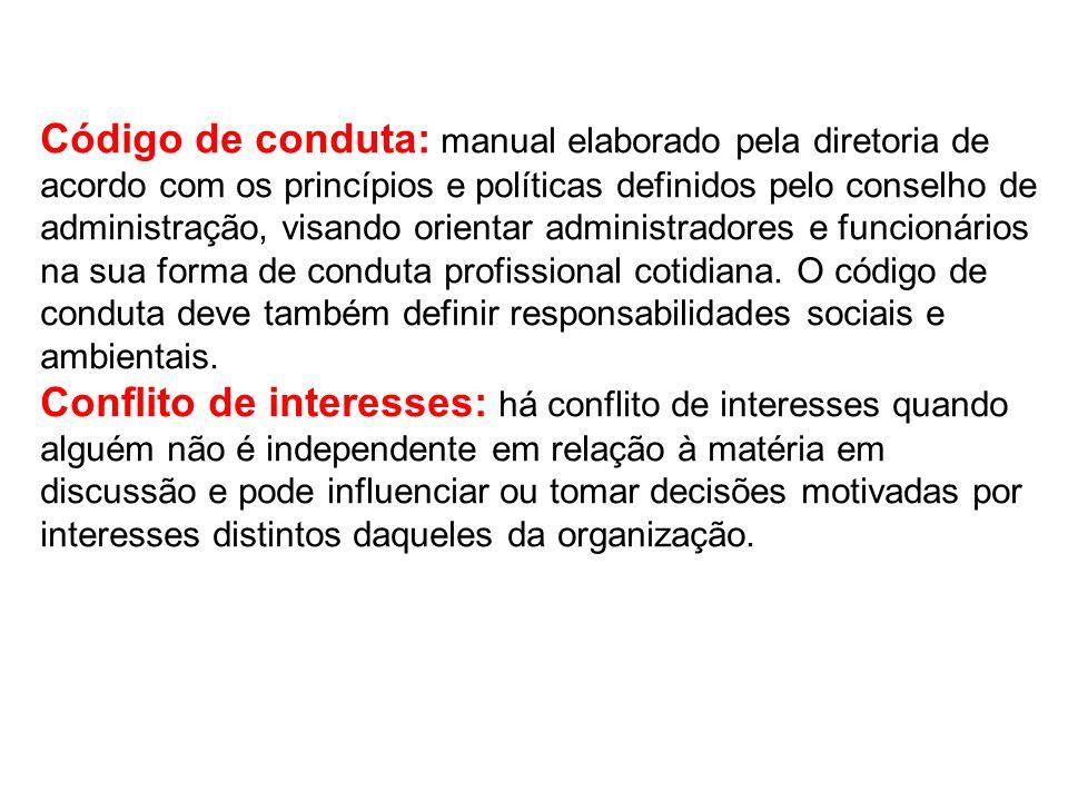 Código de conduta: manual elaborado pela diretoria de acordo com os princípios e políticas definidos pelo conselho de administração, visando orientar administradores e funcionários na sua forma de conduta profissional cotidiana.