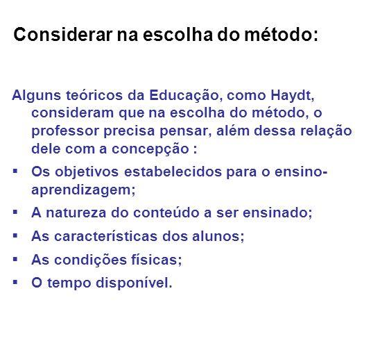 Considerar na escolha do método: Alguns teóricos da Educação, como Haydt, consideram que na escolha do método, o professor precisa pensar, além dessa