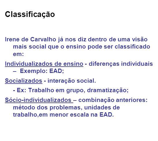 Classificação Irene de Carvalho já nos diz dentro de uma visão mais social que o ensino pode ser classificado em: Individualizados de ensino - diferen