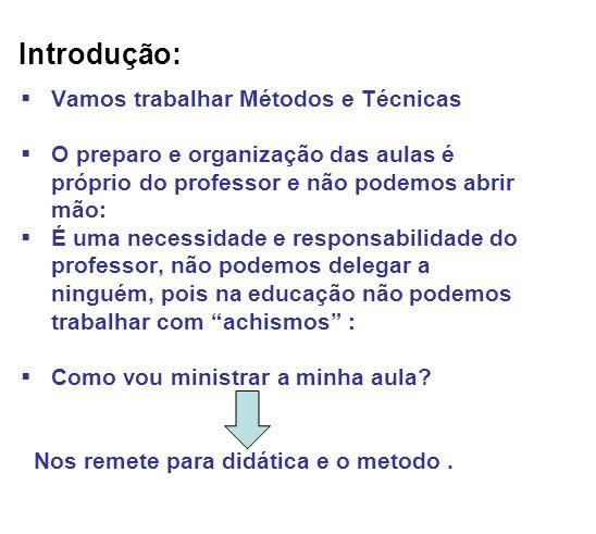 Introdução: Vamos trabalhar Métodos e Técnicas O preparo e organização das aulas é próprio do professor e não podemos abrir mão: É uma necessidade e r
