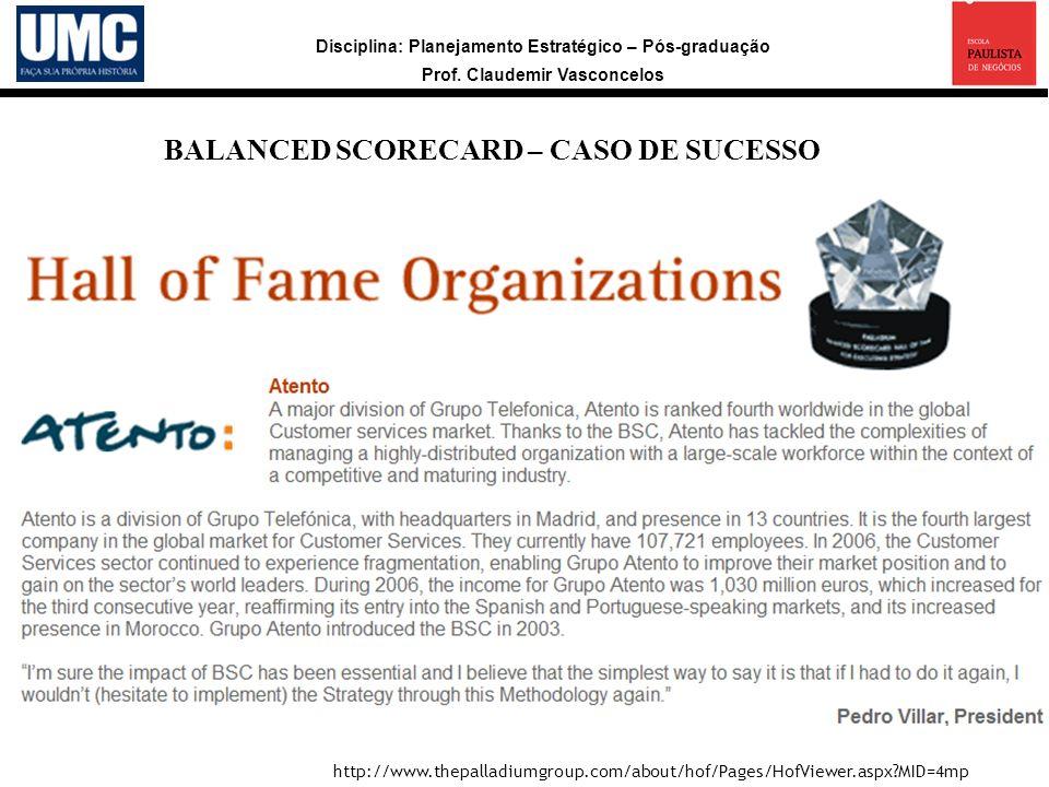 Disciplina: Planejamento Estratégico – Pós-graduação Prof. Claudemir Vasconcelos a BALANCED SCORECARD – CASO DE SUCESSO http://www.thepalladiumgroup.c