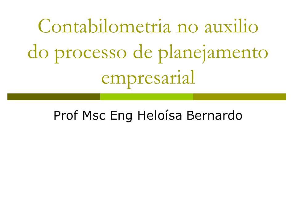 Contabilometria no auxilio do processo de planejamento empresarial Prof Msc Eng Heloísa Bernardo