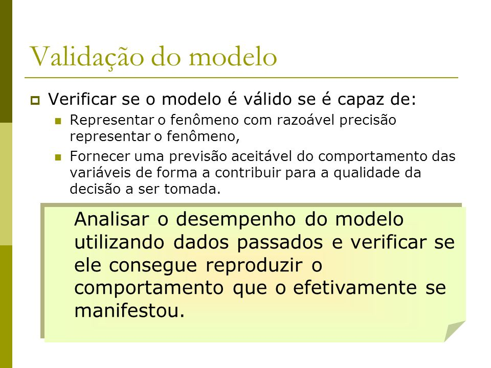 Validação do modelo Verificar se o modelo é válido se é capaz de: Representar o fenômeno com razoável precisão representar o fenômeno, Fornecer uma pr