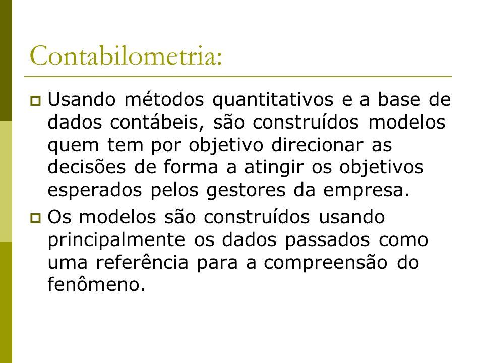 Contabilometria: Usando métodos quantitativos e a base de dados contábeis, são construídos modelos quem tem por objetivo direcionar as decisões de for