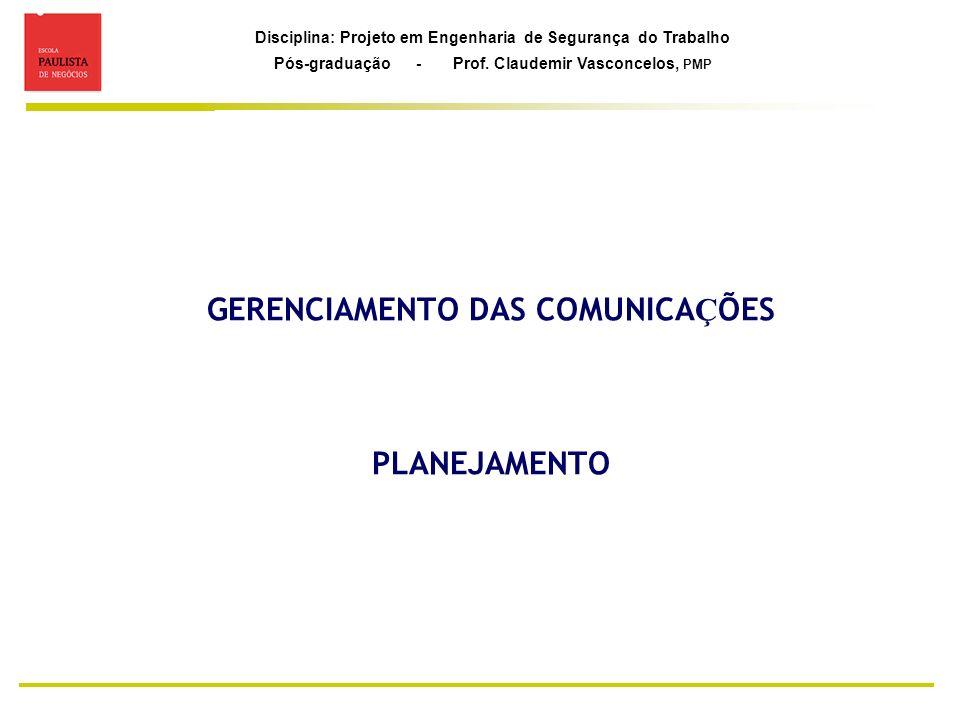 Disciplina: Projeto em Engenharia de Segurança do Trabalho Pós-graduação - Prof. Claudemir Vasconcelos, PMP GERENCIAMENTO DAS COMUNICA Ç ÕES PLANEJAME