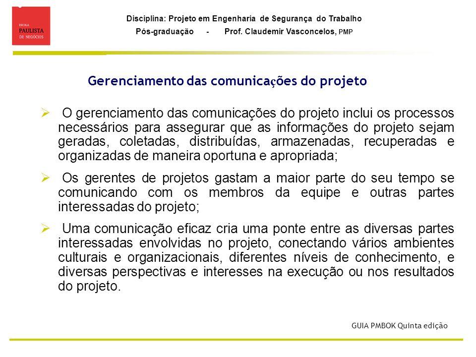 Disciplina: Projeto em Engenharia de Segurança do Trabalho Pós-graduação - Prof. Claudemir Vasconcelos, PMP Gerenciamento das comunica ç ões do projet