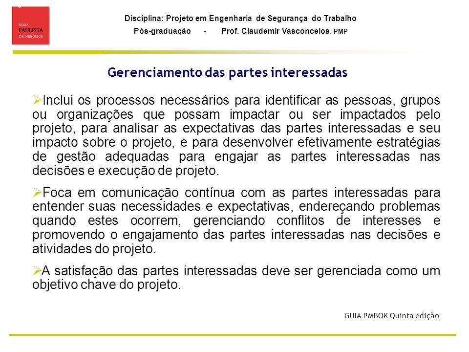 Disciplina: Projeto em Engenharia de Segurança do Trabalho Pós-graduação - Prof. Claudemir Vasconcelos, PMP Gerenciamento das partes interessadas Incl