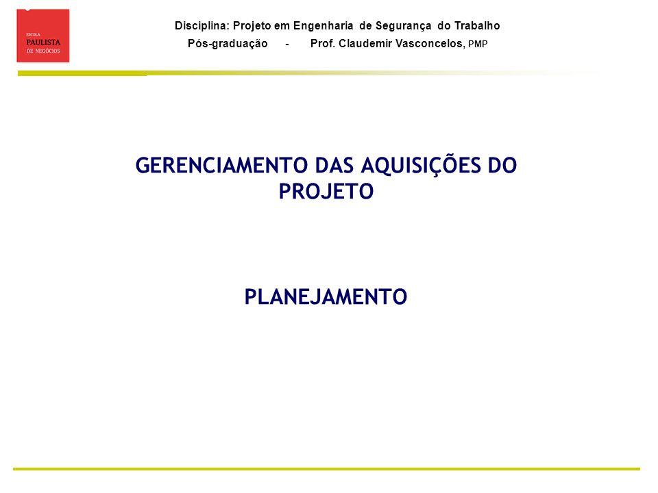 Disciplina: Projeto em Engenharia de Segurança do Trabalho Pós-graduação - Prof. Claudemir Vasconcelos, PMP GERENCIAMENTO DAS AQUISIÇÕES DO PROJETO PL